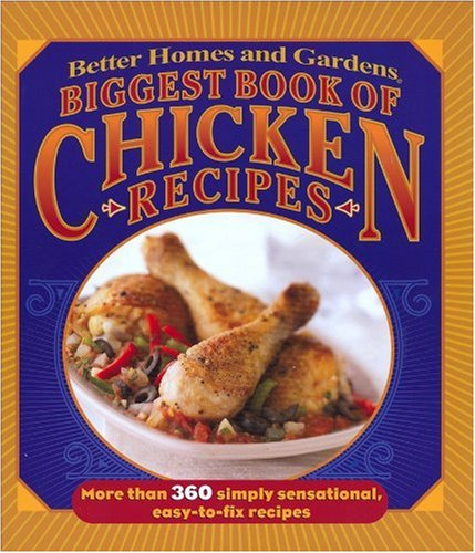 9780696236815: Biggest Book of Chicken Recipes (Better Homes & Gardens Cooking)