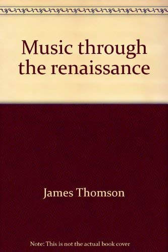 Music through the Renaissance: James C Thomson