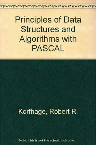 Principles of Data Structures and Algorithms with: Robert R. Korfhage;