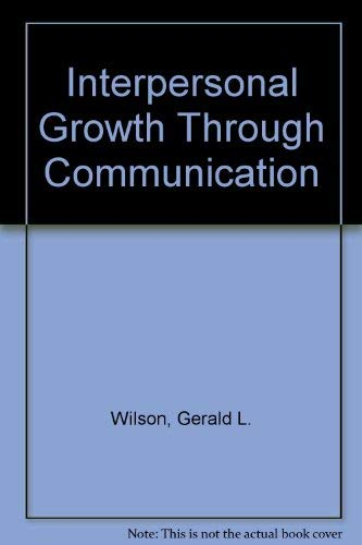 Interpersonal Growth Through Communication: Gerald L. Wilson,