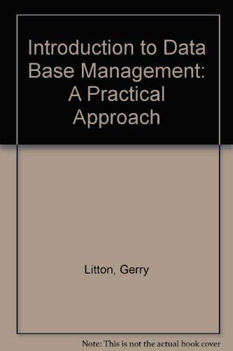 Introduction to Data Base Management: A Practical: Gerry Litton
