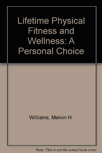 Lifetime Fitness and Wellness: A Personal Choice: Williams, Melvin H.