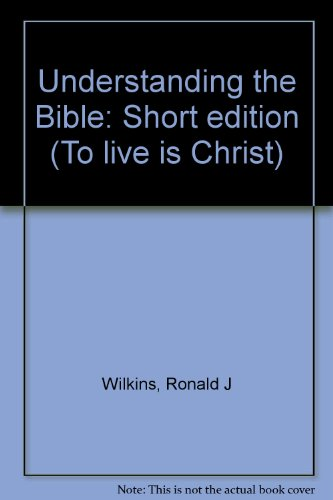 9780697016591: Understanding the Bible: Short edition (To live is Christ)