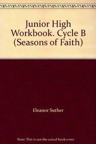 Junior High Workbook. Cycle B (Seasons of Faith): Eleanor Suther, Jeanita Strathman Lapa
