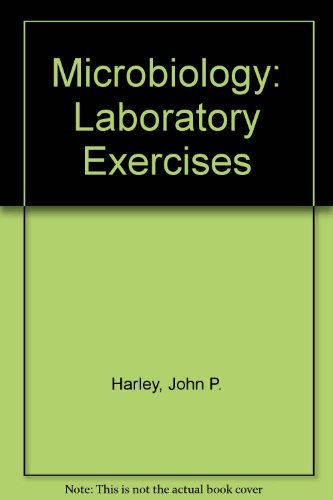 Laboratory Exercises in Microbiology: Harley, John P.;