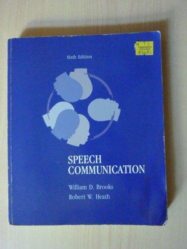 Speech Communication, 6th Edition: Brooks, William Dean; Heath, Robert W.