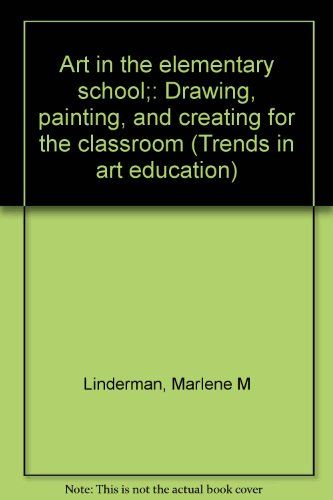9780697032942: Art in the elementary school;: Drawing, painting, and creating for the classroom (Trends in art education)