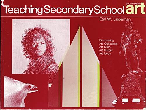 Teaching Secondary School Art: Discovering Art Objectives,: Linderman, Earl W.
