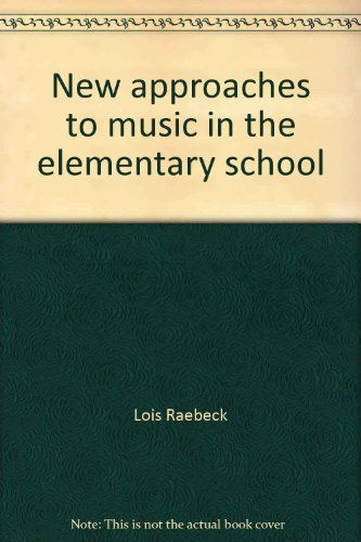 NEW APPROACHES TO MUSIC IN THE ELEMENTARY: Raebeck, Lois &