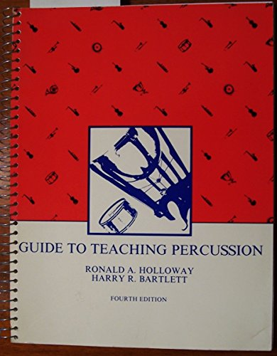 Guide to Teaching Percussion: 4th Edition: Holloway Ronald A. and Bartlett Harry R.