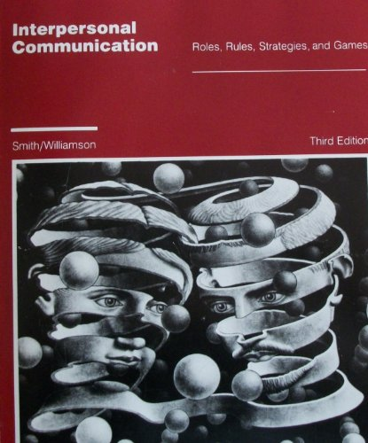 Interpersonal Communication: Roles, Rules, Strategies, and Games: Dennis R. Smith,