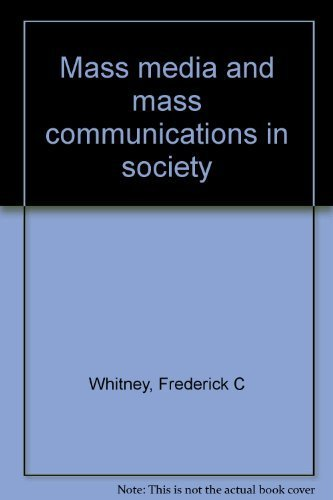 Mass media and mass communications in society: Whitney, Frederick C