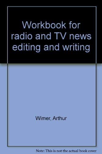 Workbook for radio and TV news editing: Wimer, Arthur