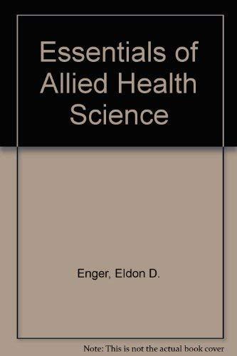 Essentials of Allied Health Science (0697045471) by Eldon D. Enger; J. Richard Kormelink; Frederick C. Ross; R. Smith