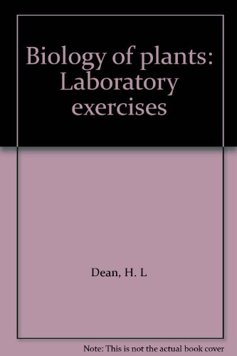 Biology of plants: Laboratory exercises: H. L Dean