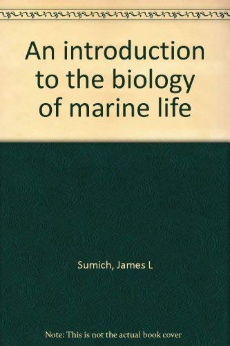 An Introduction to the Biology of Marine Life.: Meeresbiologie Limnologie Hydrobiologie - Sumich, ...