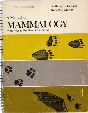 A manual of mammalogy,: With keys to: Anthony F DeBlase