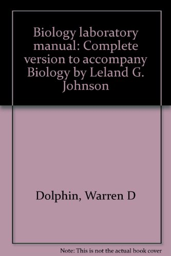 Biology laboratory manual: Complete version to accompany Biology by Leland G. Johnson: Warren D ...