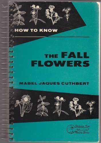 9780697048103: How to Know the Fall Flowers: Pictured-Keys for Determining the More Common Fall-Flowering Herbaceous Plants with Suggestions and Aids for Their Study (Pictured Key Nature Series)