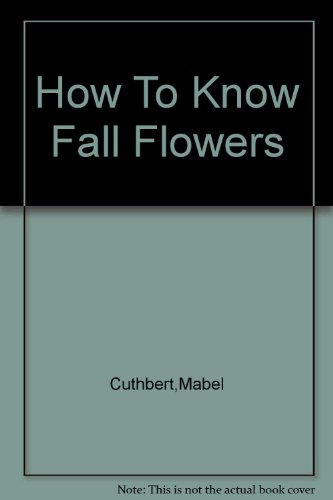 9780697048110: How to know the fall flowers : pictured-keys for determining the more common fall-flowering herbaceous plants with suggestions and aids for their study