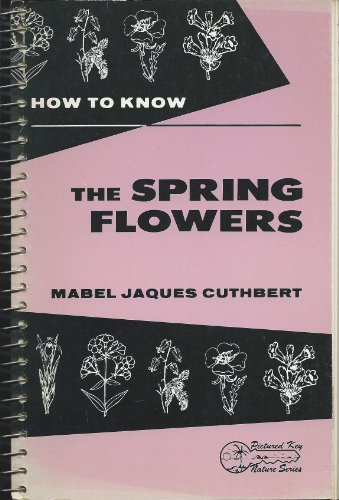 9780697048127: How to know the spring flowers;: Pictured-keys for determining the more common spring-flowering herbaceous plant with suggestions and aids for their study (Pictured-key nature series)
