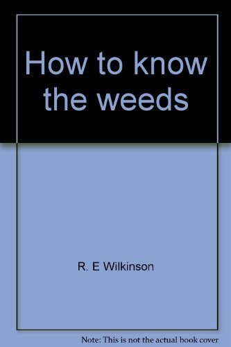 How to know the weeds (Pictured-key nature series): R. E Wilkinson