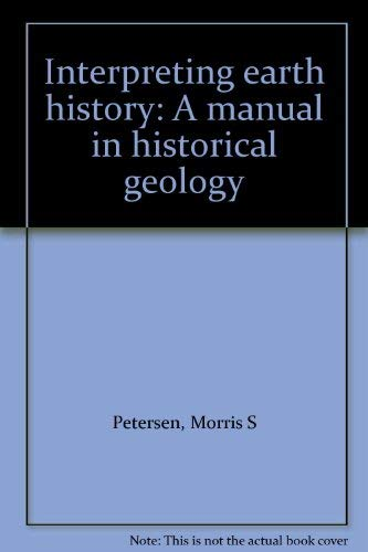 Interpreting earth history: A manual in historical: Petersen, Morris S