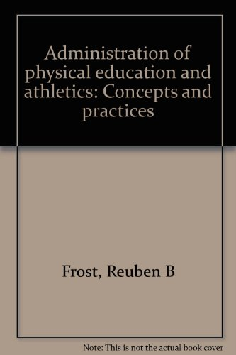 Administration of physical education and athletics: Concepts and practices: Frost, Reuben B