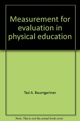 Measurement for evaluation in physical education: Baumgartner, Ted A