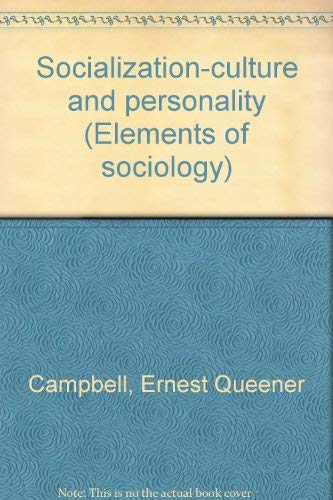 Socialization-culture and personality (Elements of sociology): Ernest Queener Campbell