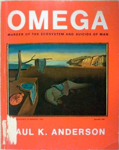 Omega;: Murder of the ecosystem and suicide of man: Anderson, Paul K