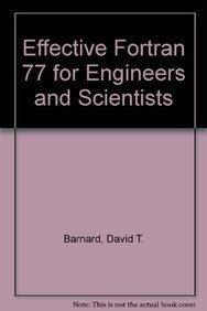 Effective Fortran 77 for Engineers and Scientists: David T. Barnard