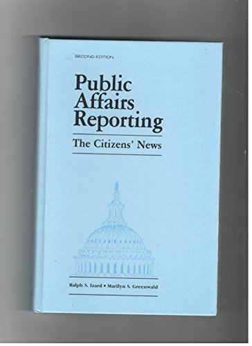 Public Affairs Reporting: The Citizen's News (Second, 2nd Edition): Izard, Ralph S. And ...