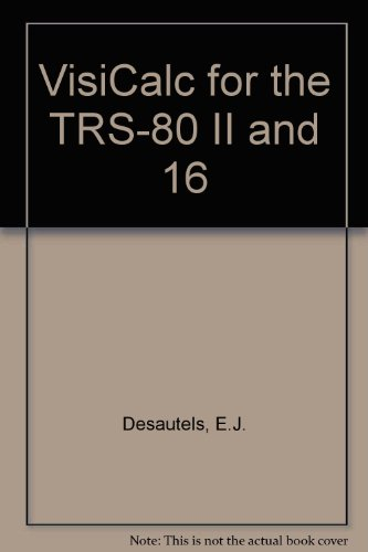 VisiCalc for the TRS-80 model II and model 16 computers (Microcomputer power series): Desautels, ...