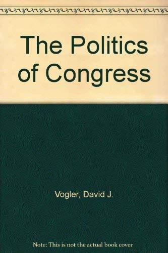 The Politics of Congress: Vogler, David J.