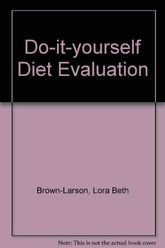 Do It Yourself Diet Evaluation: Brown, Lora Beth