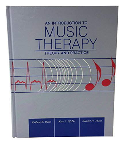An Introduction to Music Therapy: Theory and: William B. Davis,