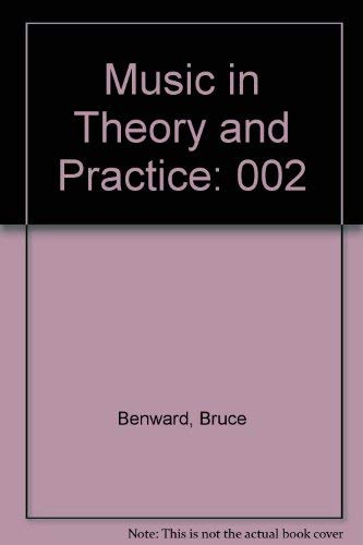 002: Music in Theory and Practice: Benward, Bruce, White,