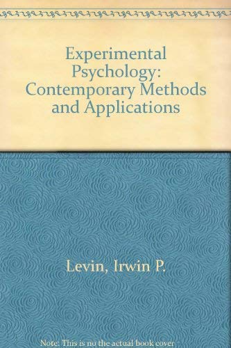 Experimental Psychology: Contemporary Methods & Applications: Irwin P. Levin,