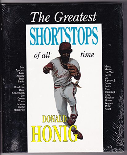 The Greatest Shortstops of All Time: Honig, Donald