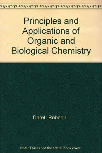 Principles and Applications of Organic and Biological Chemistry: Caret, Robert L.; Denniston, ...