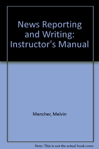 News Reporting and Writing: Instructor's Manual: Mencher, Melvin