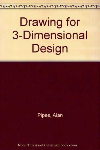 Drawing for 3-Dimensional Design: Concepts, Illustration, Presentation: Pipes, Alan