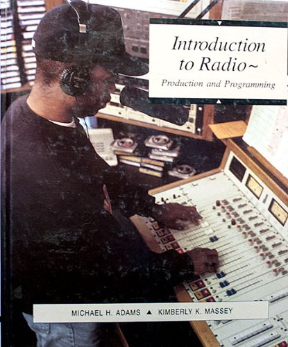 Introduction To Radio: Production and Programming: Michael H Adams,