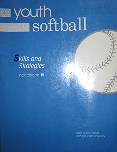 Youth Softball: Skills and Strategies : Handbook III (Youth Sports Series): Elliott, Jill