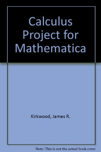 Calculus Projects for Mathematica: James R. Kirkwood