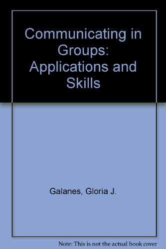 Communicating in Groups: Applications and Skills: Galanes, Gloria J.,