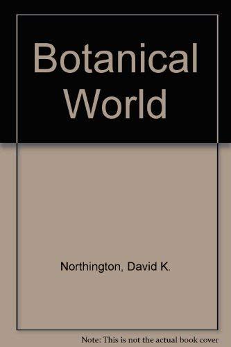 The Botanical World: Northington, David K., Goddin, J. R.