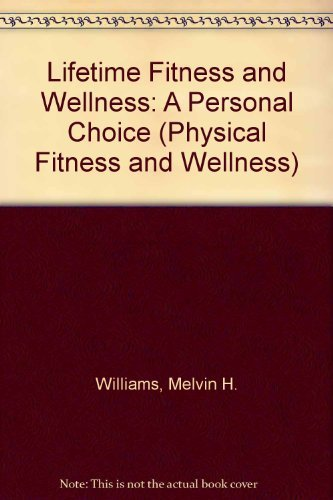 Lifetime Fitness and Wellness: A Personal Choice: Melvin H Williams