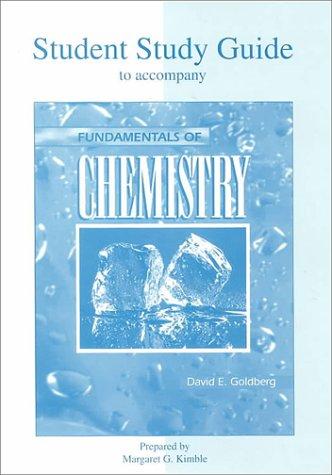 Student Study Guide to accompany Fundamentals Of Chemistry: David E. Goldberg, Margaret G. Kimble, ...